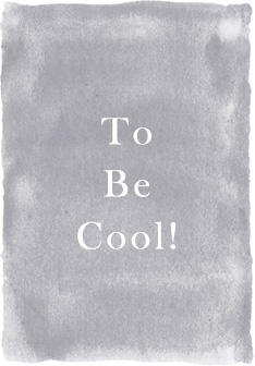 To Be Cool!