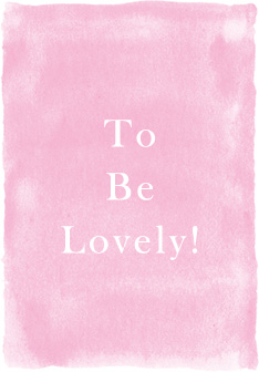 To Be Lovely!